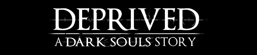 [ENDRIAN(N.D.)] Deprived: A Dark Souls Story